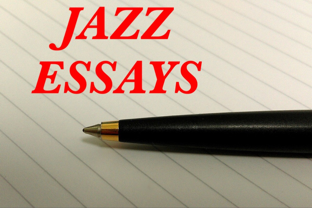 jazz essay The csun jazz a band performed at the valley performing arts center on february 28, 2013 at 7:30 pm the director, john daversa, put together two sections.